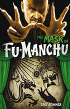 Fu-Manchu - The Mask of Fu-Manchu ebook by Sax Rohmer