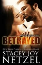 BETRAYED ebook by Stacey Joy Netzel