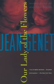 Our Lady of the Flowers ebook by Jean Genet,Jean-Paul Sartre