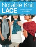 Notable Knit Lace - Complete Instructions for 6 Projects ebook by Carri Hammett, Margaret Hubert
