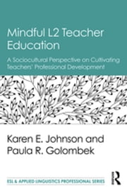 Mindful L2 Teacher Education - A Sociocultural Perspective on Cultivating Teachers' Professional Development ebook by Karen E. Johnson,Paula R. Golombek