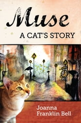 Muse: A Cat's Story ebook by Joanna Franklin Bell
