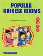 Popular Chinese Idioms ebook by Jeffrey Seow, Yang Liping