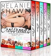The Crossroads Series Bundle: Vol. 2, Books 5-8.5 - (#5 Tempting Love, #6 Crazy Love, #7 Actually Love, #8 Fairytale Love, #8.5 My Love ) ebook by Melanie Shawn