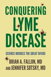 Conquering Lyme Disease - Science Bridges the Great Divide ebook by Brian Fallon, Jennifer Sotsky