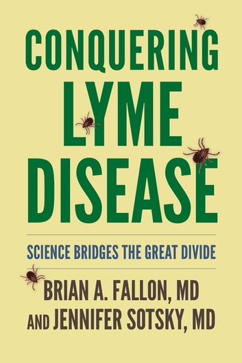 Conquering Lyme Disease - Science Bridges the Great Divide ebook by Brian A. Fallon MD,Jennifer Sotsky MD