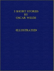 3 Short Stories by Oscar Wilde (Illustrated) ebook by Oscar Wilde