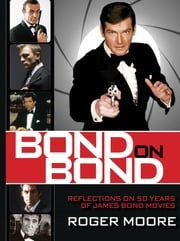 Bond On Bond - Reflections on 50 years of James Bond Movies ebook by Roger Sir Moore