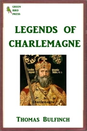Legends of Charlemagne - Romance of the Middle Ages ebook by Thomas Bulfinch