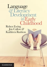 Language and Literacy Development in Early Childhood ebook by Robyn Ewing,Jon Callow,Kathleen Rushton