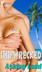 Shipwrecked ebook by Ashley Ladd