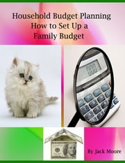 Household Budget Planning - How to Set Up a Family Budget ebook by Jack Moore
