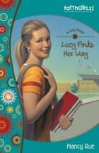 Lucy Finds Her Way ebook by Nancy N. Rue