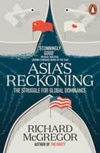 Asia's Reckoning - The Struggle for Global Dominance ebook by Richard McGregor