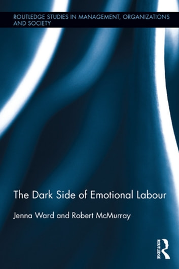The Dark Side of Emotional Labour eBook by Jenna Ward,Robert McMurray