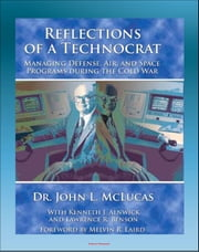 Reflections of a Technocrat: Managing Defense, Air, and Space Programs during the Cold War, National Reconnaissance and NRO, Commercial Space Programs, Comsat ebook by Progressive Management