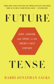 Future Tense - Jews, Judaism, and Israel in the Twenty-first Century ebook by Jonathan Sacks