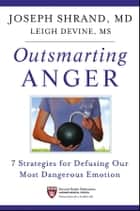 Outsmarting Anger ebook by Joseph Shrand,Leigh Devine