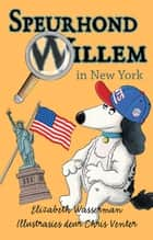 Speurhond Willem in New York ebook by Elizabeth Wasserman, Chris Venter