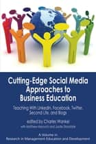Cuttingedge Social Media Approaches to Business Education - Teaching with LinkedIn, Facebook, Twitter, Second Life, and Blogs ebook by Charles Wankel, Ph.D.