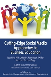 Cutting-edge Social Media Approaches to Business Education - Teaching with LinkedIn, Facebook, Twitter, Second Life, and Blogs ebook by Charles Wankel,Ph.D.