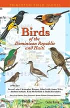 Birds of the Dominican Republic and Haiti ebook by Steven Latta, Christopher Rimmer, Allan Keith,...