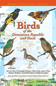 Birds of the Dominican Republic and Haiti ebook by Steven Latta,Christopher Rimmer,Allan Keith,James Wiley,Kent McFarland,Eladio Fernandez,Herbert A. Raffaele