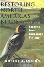 Restoring North America's Birds ebook by Robert A. Askins,Julie Zickefoose