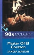 Master Of El Corazon (Mills & Boon Vintage 90s Modern) ebook by Sandra Marton