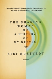 The Shaking Woman or A History of My Nerves ebook by Siri Hustvedt