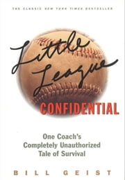 Little League Confidential - One Coach's Completely Unauthorized Tale of Survival ebook by Bill Geist