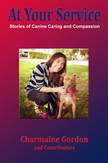 At Your Service: Stories of Canine Caring and Compassion ebook by Charmaine Gordon