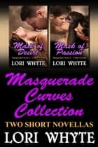 Masquerade Curves Collection: Two Short Novellas - Masquerade Curves ebook by Lori Whyte