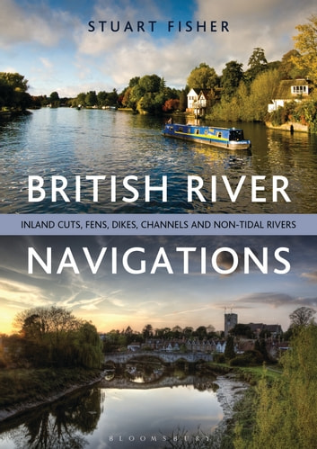 British River Navigations - Inland Cuts, Fens, Dikes, Channels and Non-tidal Rivers ebook by Stuart Fisher