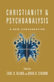 Christianity & Psychoanalysis - A New Conversation ebook by Earl D. Bland,Brad D. Strawn