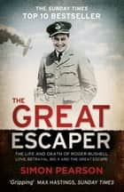 THE GREAT ESCAPER: The Life and Death of Roger Bushell 'The mastermind behind The Great Escape'  The Times ebook by Simon Pearson