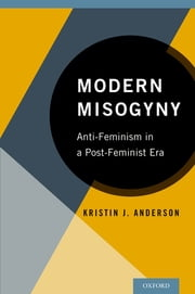 Modern Misogyny - Anti-Feminism in a Post-Feminist Era ebook by Kristin J. Anderson