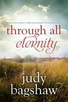 Through All Eternity ebook by Judy Bagshaw