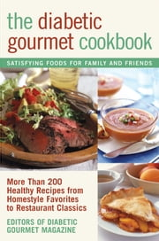 The Diabetic Gourmet Cookbook - More Than 200 Healthy Recipes from Homestyle Favorites to Restaurant Classics ebook by Editors of The Diabetic Gourmet magazine