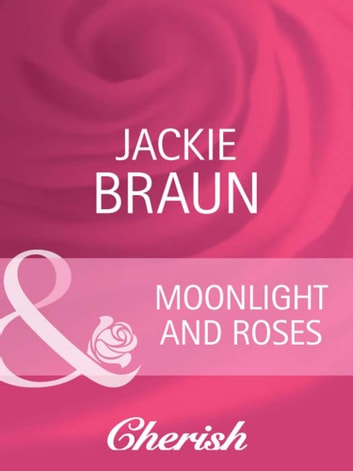 Moonlight and Roses (Mills & Boon Cherish) ebook by Jackie Braun