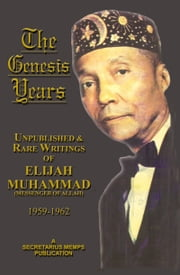 The Genesis Years: Unpublished and Rare Writings of Elijah Muhammad 1959 - 1962 ebook by Elijah Muhammad