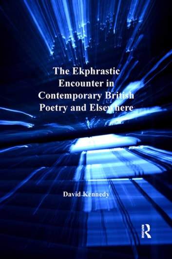 The Ekphrastic Encounter in Contemporary British Poetry and Elsewhere ebook by David Kennedy