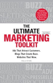 The Ultimate Marketing Toolkit: Ads That Attract Customers. Blogs That Create Buzz. Web Sites That Wow. ebook by Paula Peters