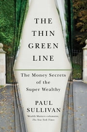 The Thin Green Line - The Money Secrets of the Super Wealthy ebook by Paul Sullivan
