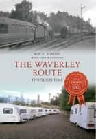 The Waverley Route Through Time ebook by Roy Perkins