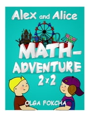 Alex and Alice Math-Adventure 2 x 2 ebook by Olga Fokcha