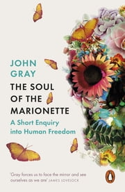The Soul of the Marionette - A Short Enquiry into Human Freedom ebook by John Gray
