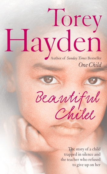 Beautiful Child: The story of a child trapped in silence and the teacher who refused to give up on her ebook by Torey Hayden