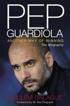 Pep Guardiola ebook by Guillem Balague