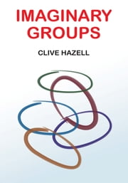 IMAGINARY GROUPS ebook by CLIVE HAZELL